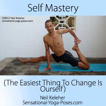 self mastery (the easiest thing to change is ourself) with a picture of me in splits while stretching the quads